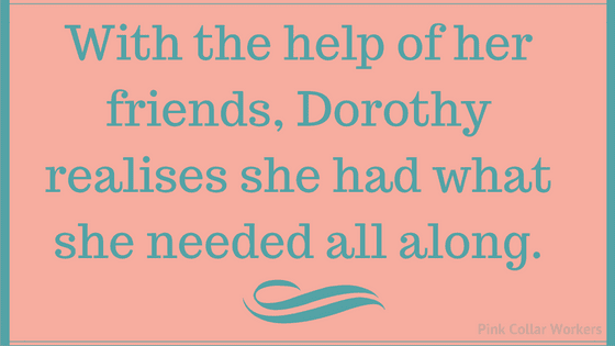 Dorothy has what she needed all along